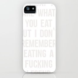 Inappropriate They Say You Are What You Eat But I Don't Remember Eating a Fucking Legend iPhone Case
