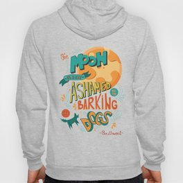 The moon is not ashamed by the barking of dogs inspirational quote, handlettering design Hoody