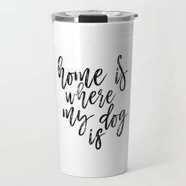 Home Is Where My Dog Is Print, Black and White Print, Printable Quote, Home Decor Travel Mug