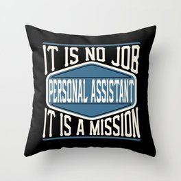 Personal Assistant  - It Is No Job, It Is A Mission Throw Pillow