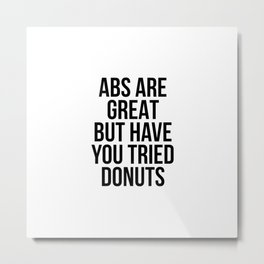 Abs are great but have you tried donuts Metal Print
