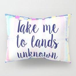 Take me to lands unknown Pillow Sham