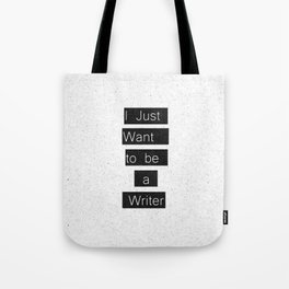 """""""I Just Want to be a Writer."""" Typography Tote Bag"""