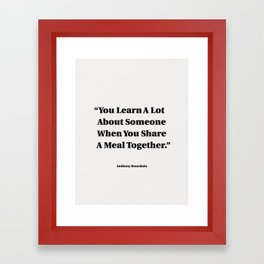 You Learn A Lot About Someone When You Share A Meal Together Framed Art Print