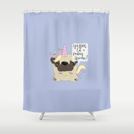 Yes Bitch, I'm a fucking Unicorn! Shower Curtain