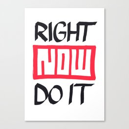 Right Now Do It Canvas Print