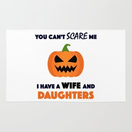 You Can't Scare Me I Have A Wife And Daughters Rug