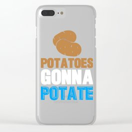 Potatoes Gonna Potate Funny Words of Wisdom Clear iPhone Case