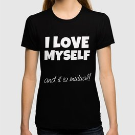 I love myself and it is mutual! (white print) T-shirt