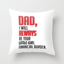 Dad I will always be your little girl financial burden Throw Pillow