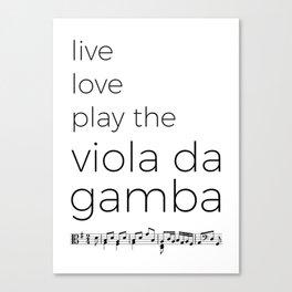 Live, love, play the viola da gamba Canvas Print