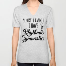 Gymnasts Sorry I Can't I Have Rhythmic Gymnastics Unisex V-Neck