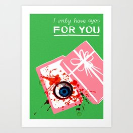 Bloody Valentine (I Only Have Eyes For You) Art Print