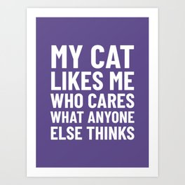 My Cat Likes Me Who Cares What Anyone Else Thinks (Ultra Violet) Art Print
