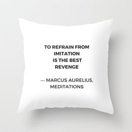 Stoic Inspiration Quotes - Marcus Aurelius Meditations - To refrain from imitation is the best reven Throw Pillow
