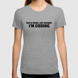 Sorry babe...I'M CODING T-shirt