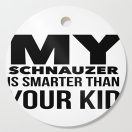 Schnauzer Design Funny Tee for Mom Dad Men or Women Cutting Board