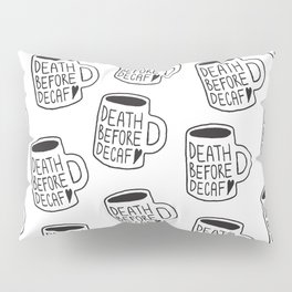 Death Before Decaf Pillow Sham