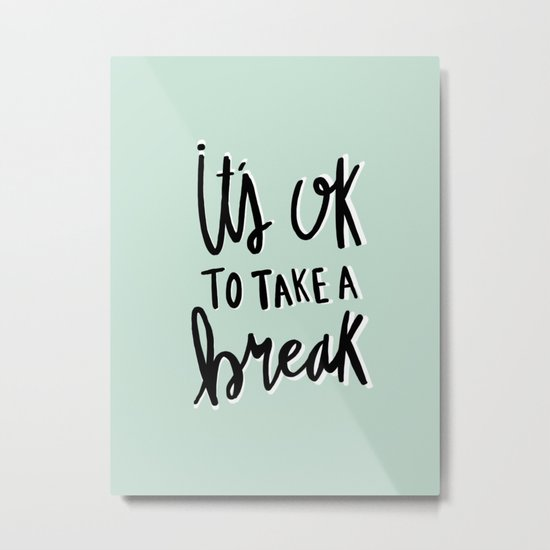 It's ok to take a break - hand lettered typography - blue Metal Print