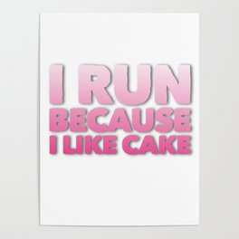 I Run Because I like Cake Poster