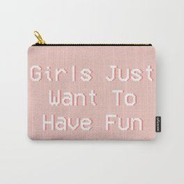 Girls Just Want To Have Fun Carry-All Pouch