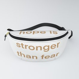 HOPE IS STRONGER THAN FEAR inspirational quote Fanny Pack