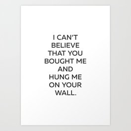 I Can't Believe - Posters With Attitude Art Print