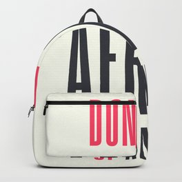 Don't be afraid of anyone, overcome fear,  get over it!, win your fears Backpack
