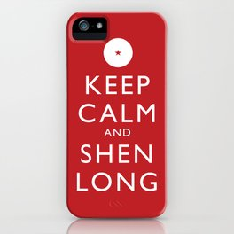 Keep Calm and Shen Long iPhone Case