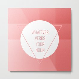 Whatever verbs your noun Metal Print