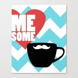 Love Me Some Coffee & Mustaches Canvas Print