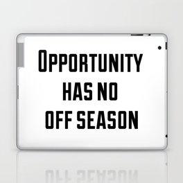 Opportunity has no off season Laptop & iPad Skin
