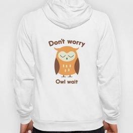 Don't Worry Owl Wait Hoody