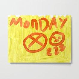 We hate Mondays Metal Print