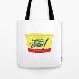 i can't believe you like her better Tote Bag