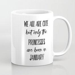 PRINCESSES ARE BORN IN JANUARY Coffee Mug