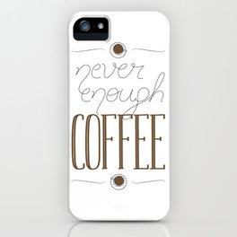It's never enough coffee! iPhone Case