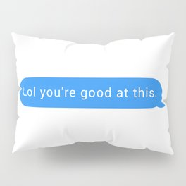 Lol you're good at this Pillow Sham