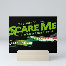 You Don't Scare Me I Was Raised By A South African Mother Mini Art Print