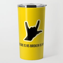 THE FUTURE IS AS BROKEN AS MY MIND Travel Mug