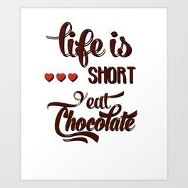 Life is short Eat chocolate! Art Print