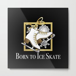 Ice Skating | Figure Skating - Born to Ice Skate Metal Print