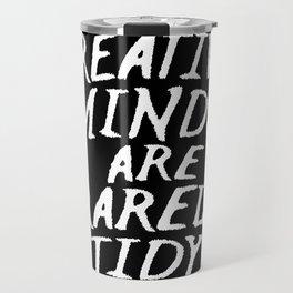 Creative Minds Are Rarely Tidy (Black & White) Travel Mug