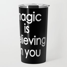 Magic is believing in you Travel Mug