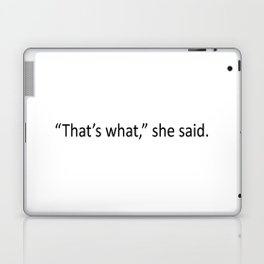That's what she said! Laptop & iPad Skin