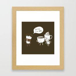 Sorry, I'm latte. Framed Art Print