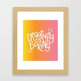 Negativity Is Boring Framed Art Print