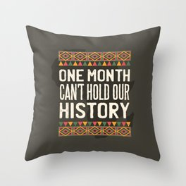 Black History Month One Month Can't Hold Our History Throw Pillow