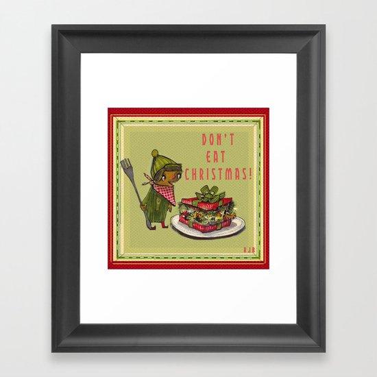 Don't Eat Christmas! Framed Art Print
