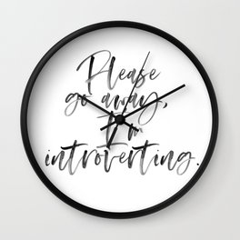Please Go Away, I'm Introverting. Wall Clock